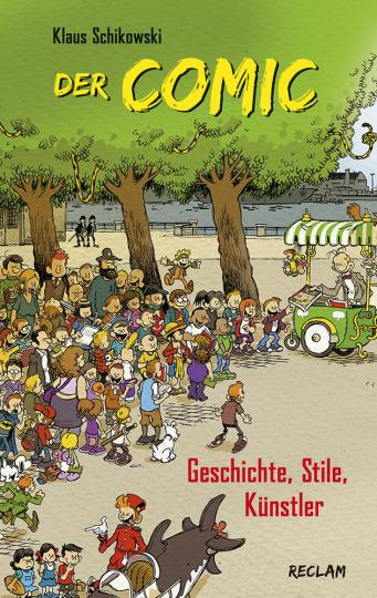 Der Comic. Geschichte, Stile, Künstler.
