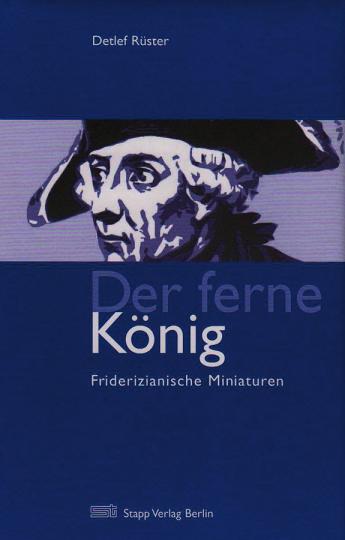 Der ferne König. Friderizianische Miniaturen.