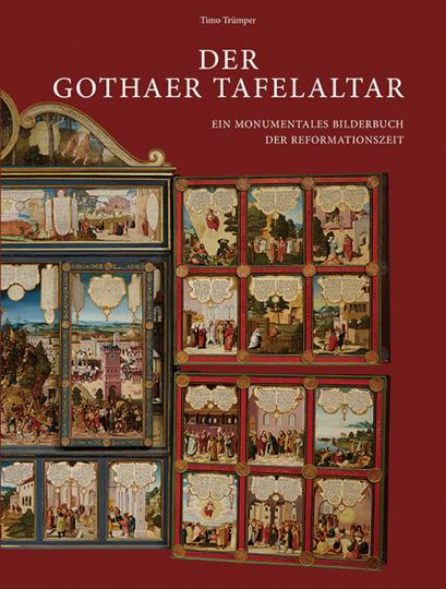 Der Gothaer Tafelaltar. Ein Monumentales Bilderbuch der Reformationszeit.