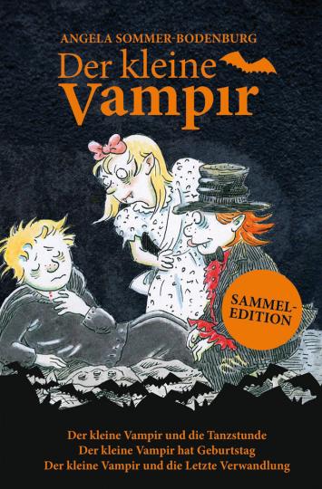 Der kleine Vampir. Die Tanzstunde, Geburtstag, die Letzte Verwandlung. Sammeledition.