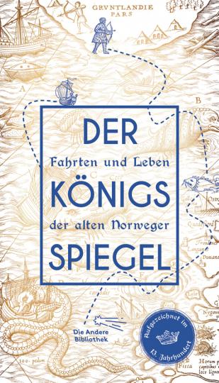 Der Königsspiegel. Fahrten und Leben der alten Norweger, aufgezeichnet im 13. Jahrhundert.