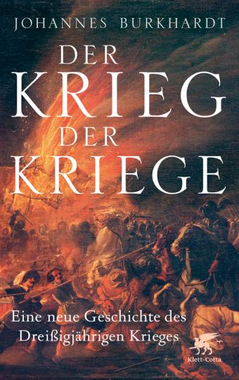 Der Krieg der Kriege. Eine neue Geschichte des Dreißigjährigen Krieges.