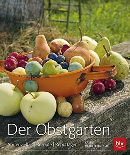 Der Obstgarten. Sortenvielfalt, Rezepte, Reportagen.
