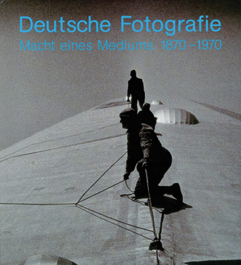 Deutsche Fotografie. Macht eines Mediums 1870 - 1970.