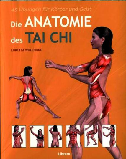 Die Anatomie des Tai Chi. 45 Übungen für Körper und Geist.