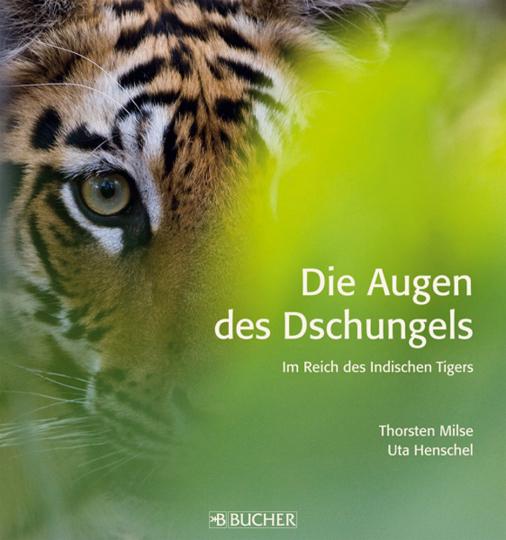 Die Augen des Dschungels. Im Reich des Indischen Tigers.