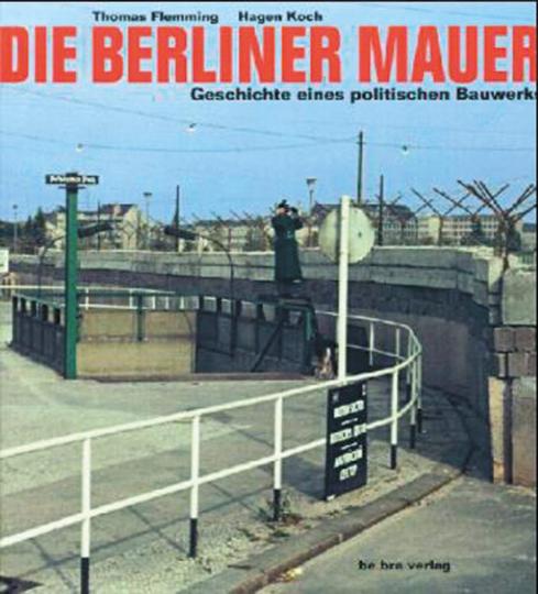 Die Berliner Mauer. Geschichte eines politischen Bauwerks.
