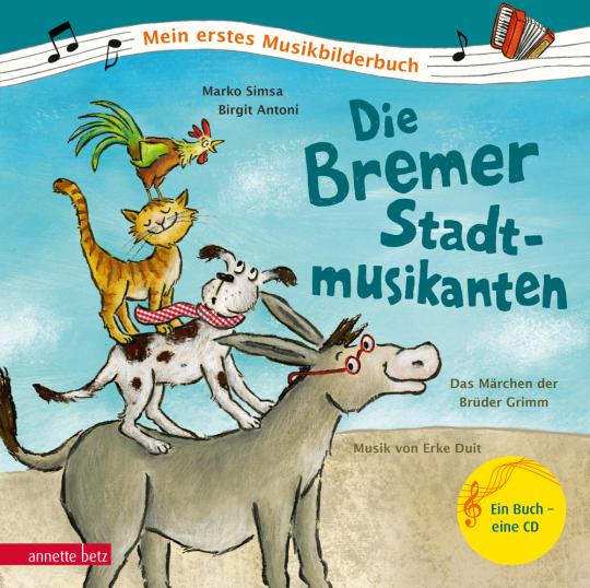 Die Bremer Stadtmusikanten. Das Märchen der Brüder Grimm zur Musik von Erke Duit.