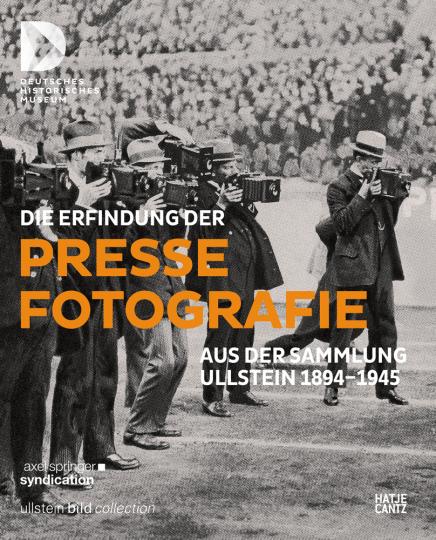 Die Erfindung der Pressefotografie. Aus der Sammlung Ullstein 1894-1945.