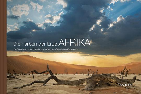 Die Farben der Erde Afrika Die faszinierendsten Naturlandschaften des »Schwarzen Kontinents«.
