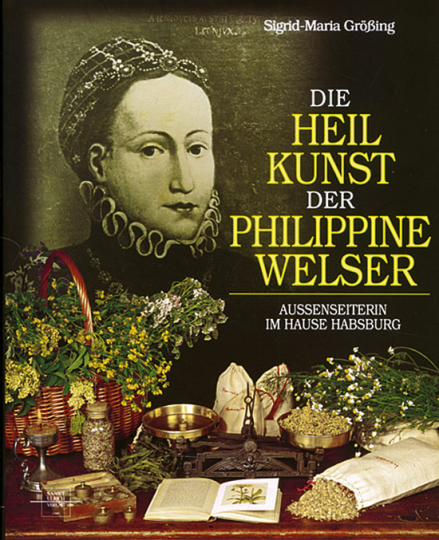 Die Heilkunst der Philippine Welser - Außenseiterin im Hause Habsburg.