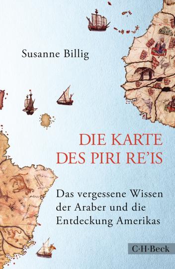 Die Karte des Piri Re'is. Das vergessene Wissen der Araber und die Entdeckung Amerikas.