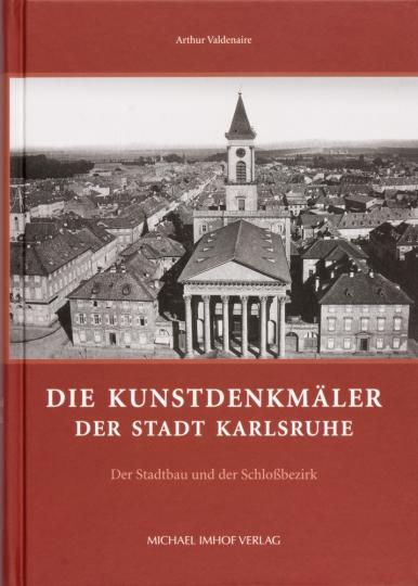 Die Kunstdenkmäler der Stadt Karlsruhe. Der Stadtbau und der Schlossbezirk.