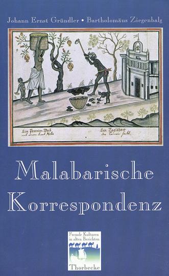 Die Malabarische Korrespondenz. Tamilische Briefe an deutsche Missionare.