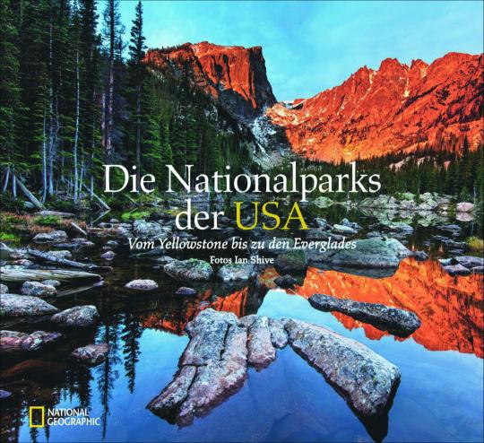 Die Nationalparks der USA. Vom Yellowstone bis zu den Everglades.