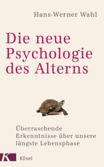 Die neue Psychologie des Alterns. Überraschende Erkenntnisse über unsere längste Lebensphase.