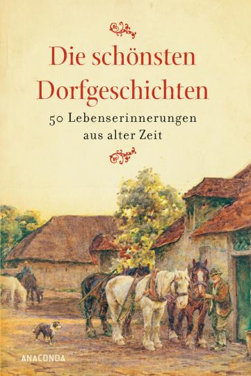Die schönsten Dorfgeschichten. Lebenserinnerungen aus alter Zeit.