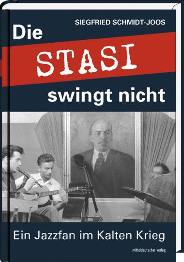 Die Stasi swingt nicht. Ein Jazzfan im Kalten Krieg.