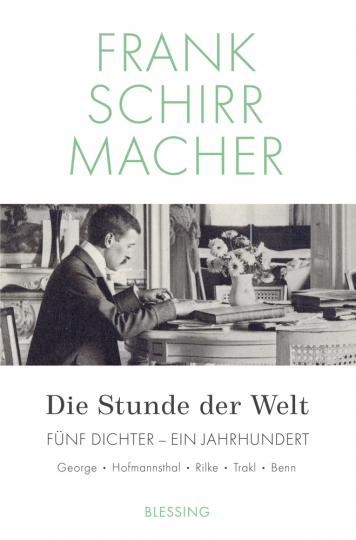 Die Stunde der Welt. Fünf Dichter. Ein Jahrhundert: George, Hoffmansthal, Rilke, Trakl, Benn.
