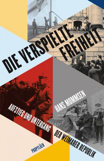 Die verspielte Freiheit. Aufstieg und Untergang der Weimarer Republik.