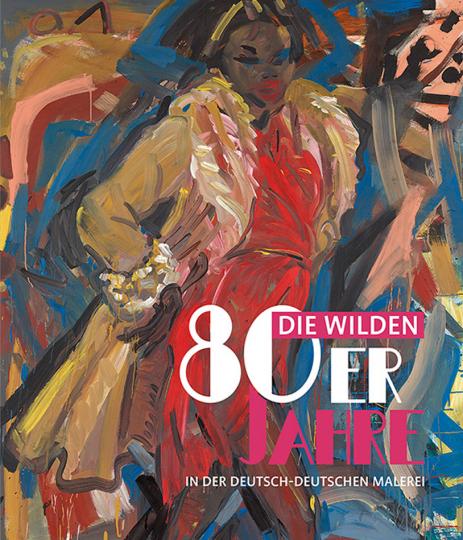 Die wilden 80er Jahre in der deutsch-deutschen Malerei.