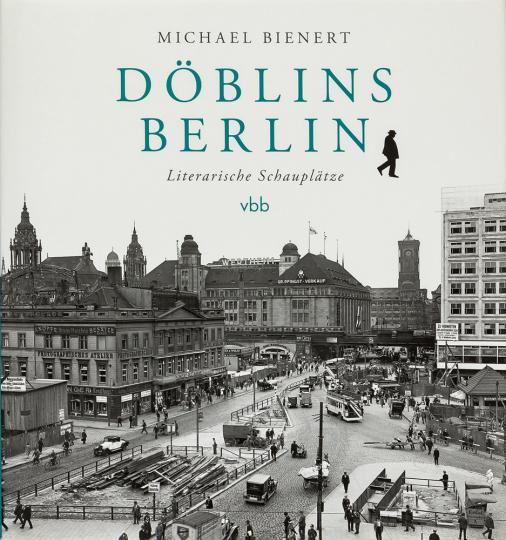Döblins Berlin. Literarische Schauplätze.