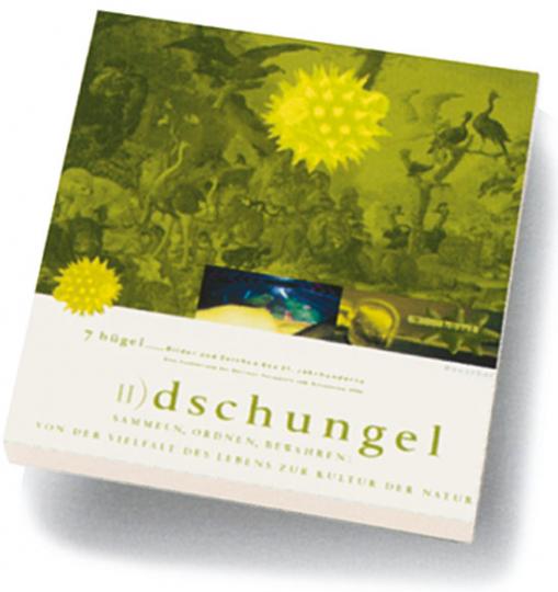 Dschungel - Sammeln, Ordnen, Bewahren. 7 Hügel Bilder. Sieben Hügel. Bilder und Zeichen des 21. Jahrhunderts. Band 2.