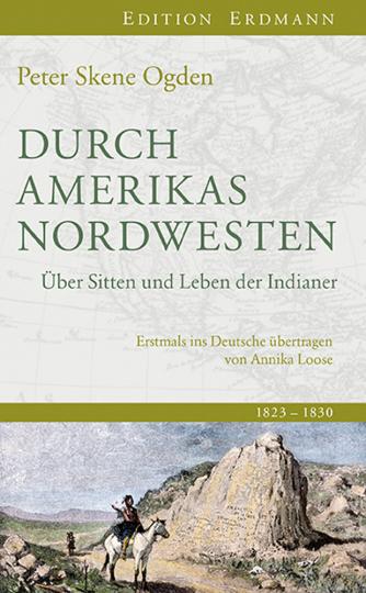 Durch Amerikas Nordwesten. Über Sitten und Leben der Indianer. 1820-1850.