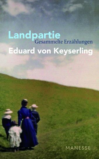 Eduard von Keyserling. Landpartie. Gesammelte Erzählungen.