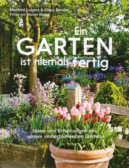 Ein Garten ist niemals fertig. Ideen und Erfahrungen aus einem immerblühenden Garten.