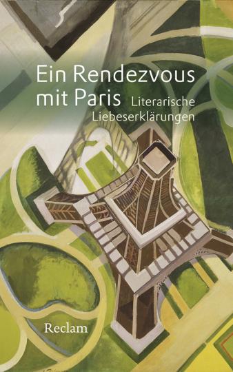 Ein Rendezvous mit Paris. Literarische Liebeserklärungen.