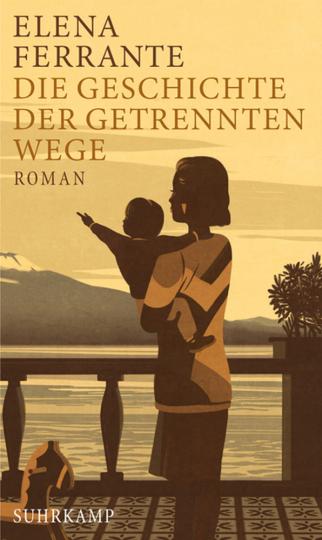 Elena Ferrante. Die Geschichte der getrennten Wege. Band 3 der Neapolitanischen Saga (Erwachsenenjahre).
