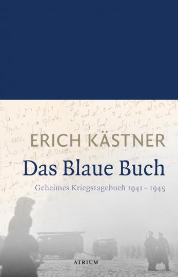 Erich Kästner. Das Blaue Buch. Geheimes Kriegstagebuch 1941 - 1945.