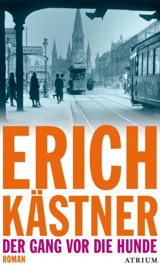 Erich Kästner. Der Gang vor die Hunde. Roman.