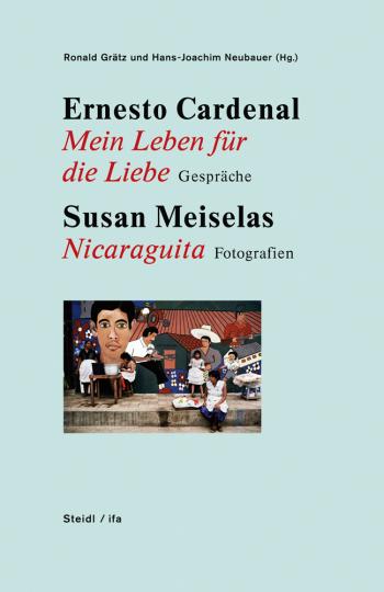Ernesto Cardenal. Mein Leben für die Liebe. Gespräche. & Susan Meiselas. Nicaraguita. Fotografien.
