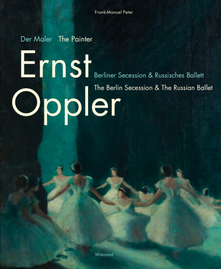 Ernst Oppler. Berliner Secession & Russisches Ballett.