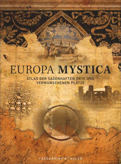 Europa Mystica. Atlas der sagenhaften Orte und verwunschenen Plätze.