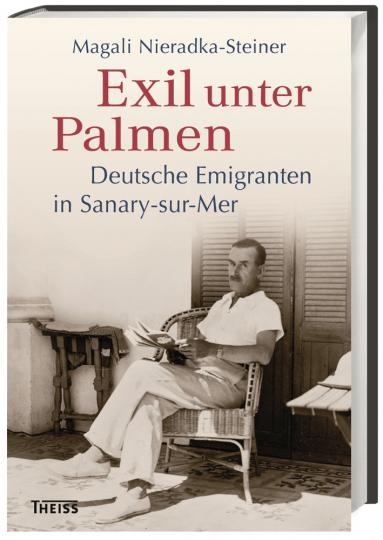Exil unter Palmen. Deutsche Emigranten in Sanary-sur-Mer.