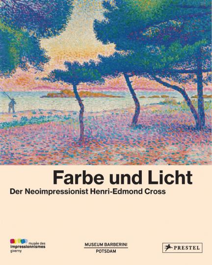 Farbe und Licht. Der Neoimpressionist Henri-Edmond Cross.