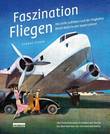 Faszination Fliegen. Die zivile Luftfahrt und der Flughafen Rhein-Main in den 1930er-Jahren.