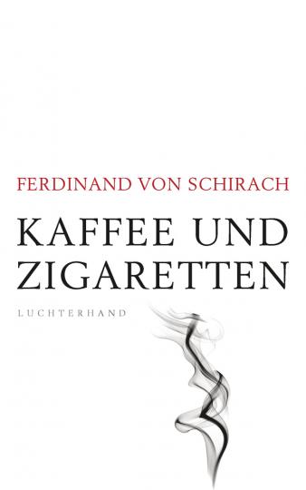 Ferdinand von Schirach. Kaffee und Zigaretten.