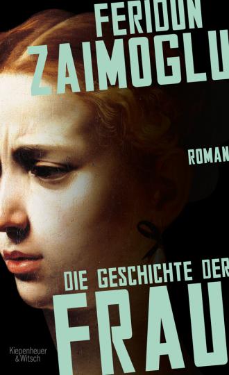 Feridun Zaimoglu. Die Geschichte der Frau. Roman.