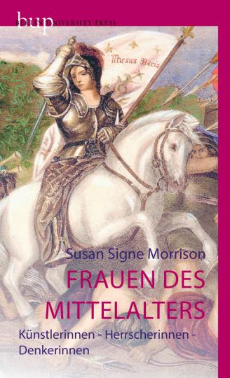 Frauen des Mittelalters. Künstlerinnen, Herrscherinnen, Denkerinnen.