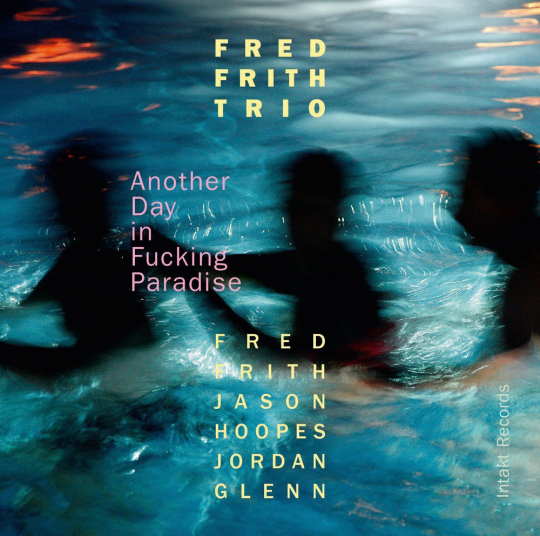 Fred Frith. Another Day In Fucking Paradise. CD.