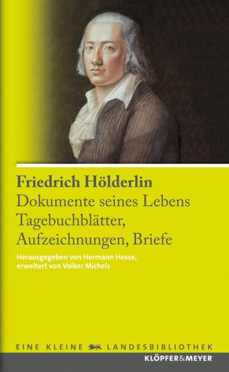 Friedrich Hölderlin. Dokumente seines Lebens. Tagebuchblätter, Aufzeichnungen, Briefe.
