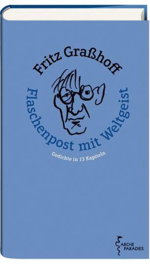 Fritz Graßhoff. Flaschenpost mit Weltgeist. Gedichte in 13 Kapiteln.