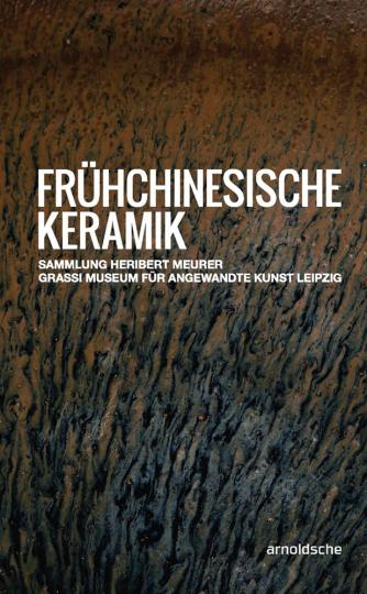 Frühchinesische Keramik. Die Sammlung Heribert Meurer.