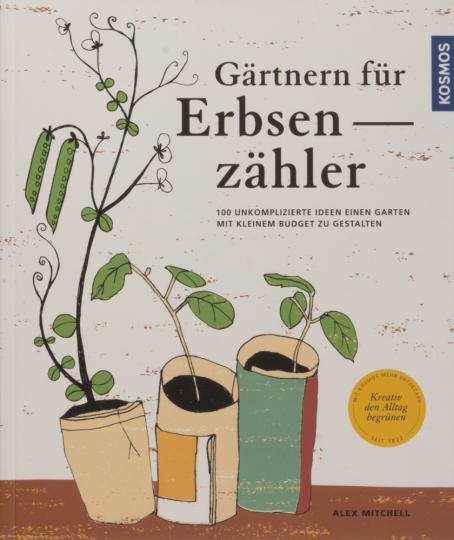 Gärtnern für Erbsenzähler. 100 unkomplizierte Ideen einen Garten mit kleinem Budget zu gestalten.