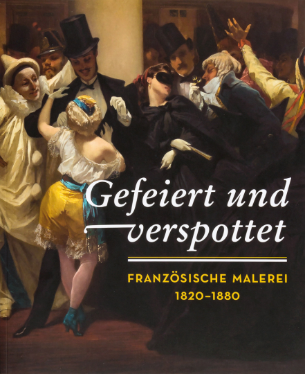 Gefeiert und verspottet. Französische Malerei 1820-1880.