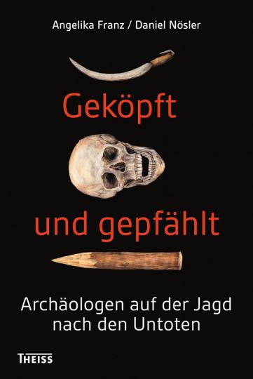 Geköpft und gepfählt. Archäologen auf der Jagd nach den Untoten.